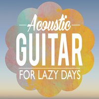 Acoustic Guitar for Lazy Days — Guitar Masters, Acoustic Soul, Guitar del Mar, Acoustic Soul|Guitar del Mar|Guitar Masters