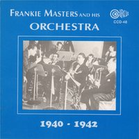 1940 - 1942 — Frankie Masters and His Orchestra