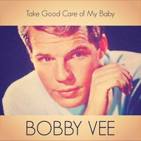 Take Good Care of My Baby — Bobby Vee