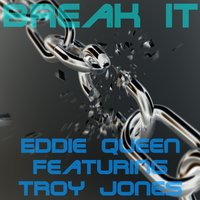 Break It — Eddie Queen, Troy Jones