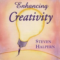 Enhancing Creativity - Beautiful Music Plus Subliminal Suggestions — Steven Halpern