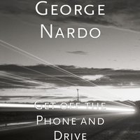Get off the Phone and Drive — George Nardo