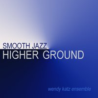 Smooth Jazz Higher Ground — Wendy Katz Ensemble