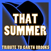 That Summer - Tribute to Garth Brooks — Country Hits Makers