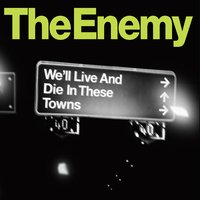 We'll Live and Die In These Towns (iTunes Exclusive) — The Enemy UK, The Enemy