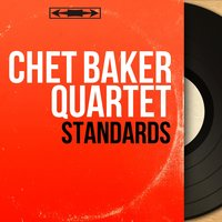 Standards — Chet Baker Quartet, Jimmy Bond, Gérard Gustin, Bert Dalhander, Джордж Гершвин