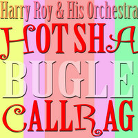 Hot Cha Bugle Call Rag — Harry Roy & His Orchestra
