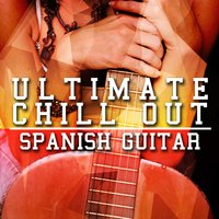 Ultimate Chill out Spanish Guitar — Relajacion y Guitarra Acustica, Guitar Relaxing Songs, Ultimate Guitar Chill Out, Ultimate Guitar Chill Out|Guitar Relaxing Songs|Relajacion y Guitarra Acustica