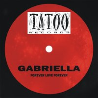 Forever Love Forever — Gabriella