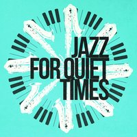 Jazz for Quiet Times — Music for Quiet Moments