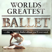 The World's Greatest Ballet - the only ballet collection you'll ever need — сборник