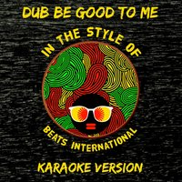 Dub Be Good to Me (In the Style of Beats International) - Single — Ameritz Audio Karaoke