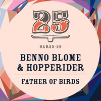 Father of Birds — Benno Blome, Hopperider