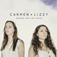 Where Are We Now? — Carmen & Lizzy
