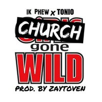 Church Gone Wild — Tonio, 1K Phew