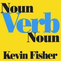 Noun Verb Noun — Kevin Fisher