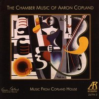 The Chamber Music Of Aaron Copland — Music From Copland House, Аарон Копленд