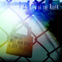 A View of the River — Will Van Dyke, Jeff Talbott