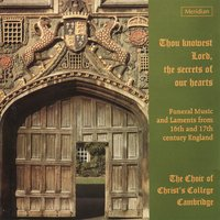 Thou Knowest Lord, the Secrets of Our Hearts (Funeral Music from 16th and 17th Century England) — Генри Пёрселл, David Rowland, William Croft, THOMAS MORLEY, Орландо Гиббонс, Thomas Weelkes, Thomas Tomkins, Maurice Greene, Мэтью Локк