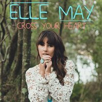 Cross Your Heart — Elle May