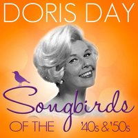 Songbirds of the 40's & 50's - Doris Day (100 Classic Tracks) — Doris Day