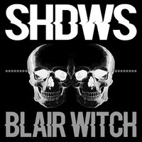 Blair Witch — Shdws