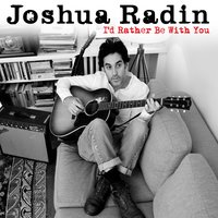 I'd Rather Be With You — Joshua Radin
