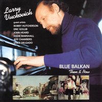 Blue Balkan - Then & Now — Bobby Hutcherson, Larry Vuckovich, Eric Golub