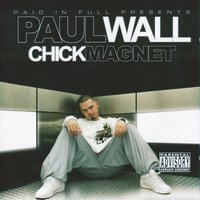 Chick Magnet — Paul Wall