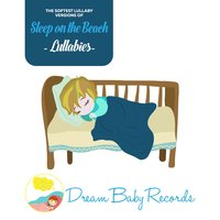 Sleep on the Beach Lullabies! — Dream Baby Records