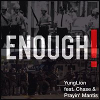 Enough! (feat. Chase & Prayin' mantis) — Chase, Prayin' mantis, YungLion
