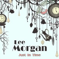 Just in Time — Lee Morgan