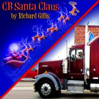 CB Santa Claus — Richard Gillis