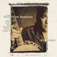 The Bluegrass Sessions: Tales From The Acoustic Planet, Volume 2 — Bela Fleck and the Flecktones