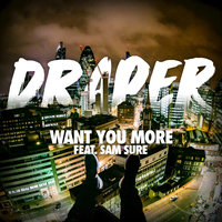 Want You More — Draper feat. Sam Sure