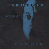 nothing and everything — Sputnik