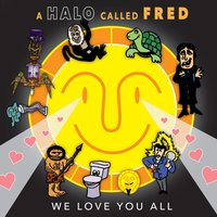 We Love You All — A Halo Called Fred