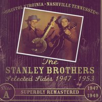 Lester Flatt & Earl Scruggs And The Stanley Brothers Selected Sides 1947 - 1953 — Lester Flatt & Earl Scruggs And The Stanley Brothers