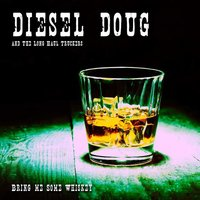 Bring Me Some Whiskey — Diesel Doug & the Long Haul Truckers