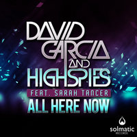 ALL HERE NOW — David Garcia, High Spies, David Garcia & High Spies
