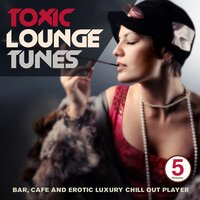 Toxic Lounge Tunes, Vol. 5 — сборник