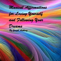 Musical Affirmations for Loving Yourself and Following Your Dreams — Joseph Anthony