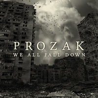 We All Fall Down — Prozak