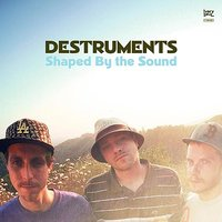 Shaped By The Sound — Destruments