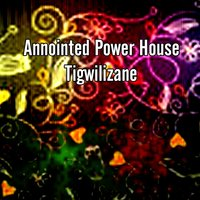 Tigwilizane — Annointed Power House