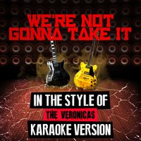We're Not Gonna Take It (In the Style of the Veronicas) - Single — Ameritz Audio Karaoke