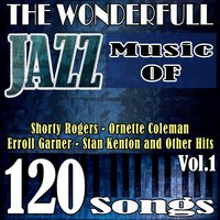 The Wonderful Jazz Music of Shorty Rogers, Ornette Coleman, Erroll Garner, Stan Kenton and Other Hits, Vol. 1 — сборник