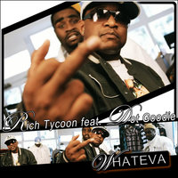 Whateva (feat. Dot Goodie) — Rich Tycoon