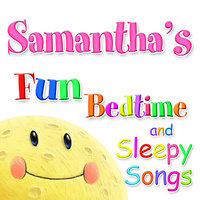 Fun Bedtime and Sleepy Songs For Samantha — Eric Quiram, Julia Plaut, Michelle Wooderson, Ingrid DuMosch, The London Fox Players