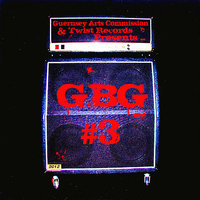 Guernsey Arts Commission & Twist Records Presents...G.B.G #3 — сборник